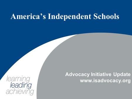 America's Independent Schools Advocacy Initiative Update www.isadvocacy.org.