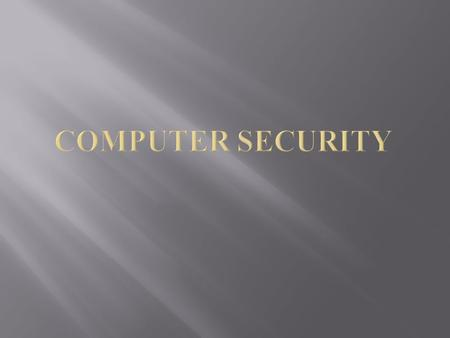  What is Computer Security  Key Components  Levels  Challenges  Attacks  Desktop Security  Why it is important  Virus/Worms/Trojans  Tips  Web.