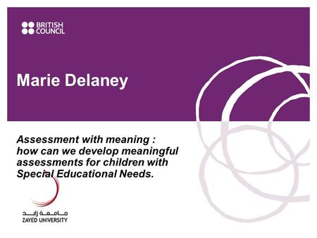 Marie Delaney Assessment with meaning : how can we develop meaningful assessments for children with Special Educational Needs. www.britishcouncil.ae.