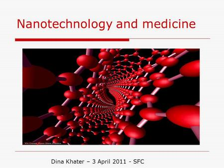 Nanotechnology and medicine Dina Khater – 3 April 2011 - SFC.