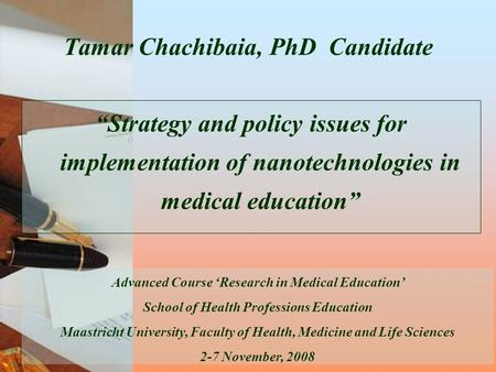 "Tamar Chachibaia, PhD Candidate ""Strategy and policy issues for implementation of nanotechnologies in medical education"" Advanced Course 'Research in Medical."