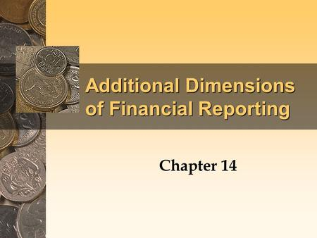 Additional Dimensions of Financial Reporting Chapter 14.
