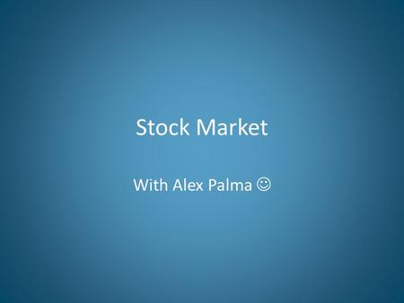 Stock Market With Alex Palma. How to begin with stock markets The stock market works by the person having enough courage in him self to invest the right.