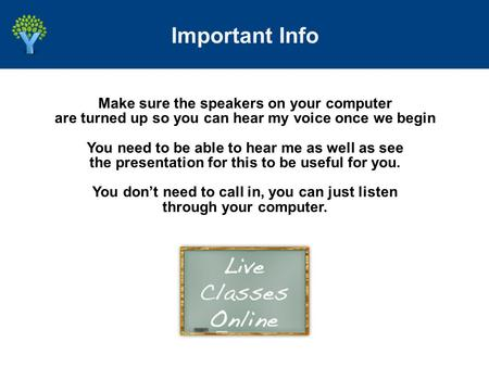 Make sure the speakers on your computer are turned up so you can hear my voice once we begin You need to be able to hear me as well as see the presentation.