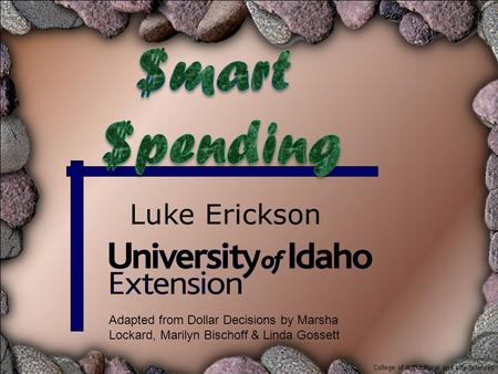 Luke Erickson College of Agricultural and Life Sciences Adapted from Dollar Decisions by Marsha Lockard, Marilyn Bischoff & Linda Gossett.