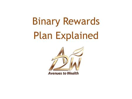 Binary Rewards Plan Explained. YOU Left TeamRight Team A Binary Structure has 2 positions under each BC.