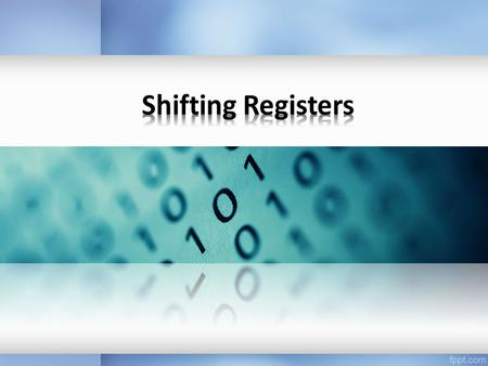 They are the same as registers since they store binary numbers. Called shifting registers since they shift (left or right) the binary number stored in.