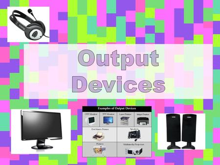 Output Devices An Output device is any device which will show the information processed by the CPU. Output devices translate signals from the CPU into.