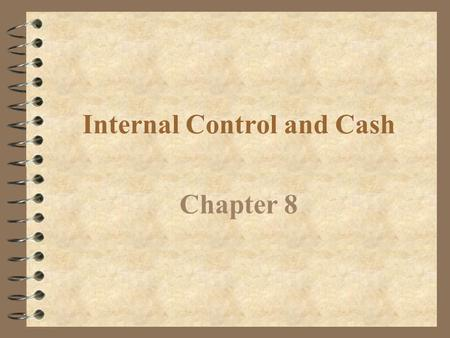 Internal Control and Cash Chapter 8 Define internal control. Objective 1.
