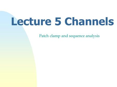 Lecture 5 Channels Patch clamp and sequence analysis.