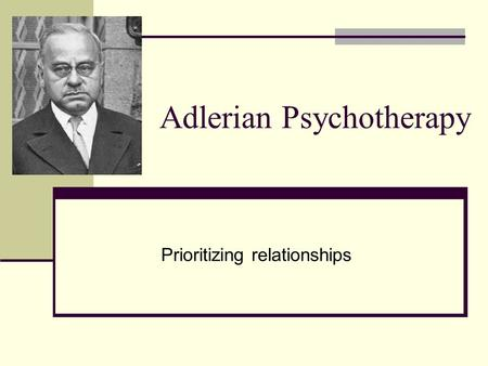 Adlerian Psychotherapy Prioritizing relationships.
