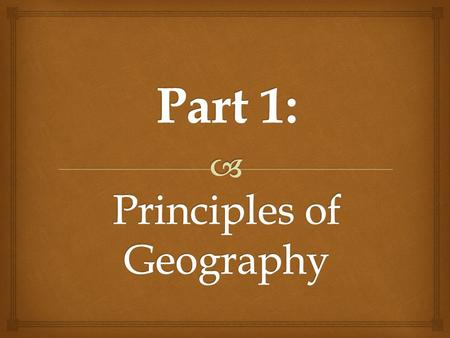 Part 1: Principles of Geography