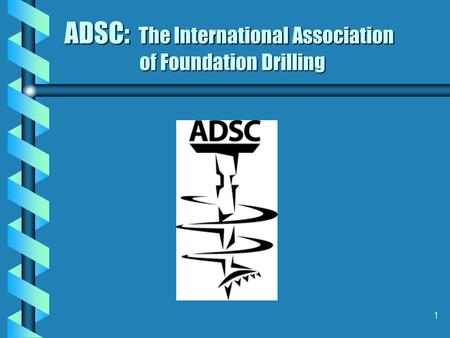 1 ADSC: The International Association of Foundation Drilling.