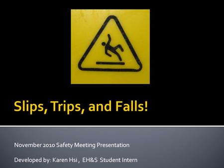 November 2010 Safety Meeting Presentation Developed by: Karen Hsi, EH&S Student Intern.