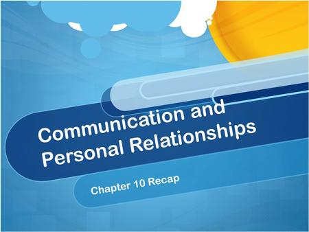 Communication and Personal Relationships Chapter 10 Recap.