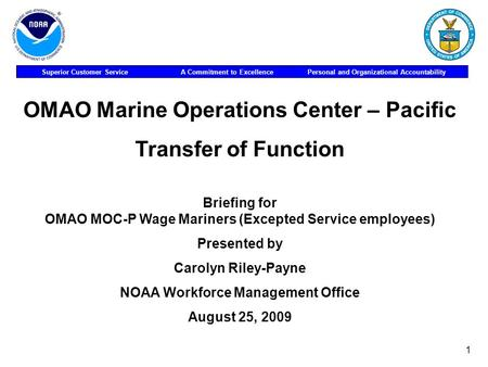 Superior Customer Service A Commitment to Excellence Personal and Organizational Accountability 1 OMAO Marine Operations Center – Pacific Transfer of Function.