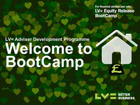 LV= Adviser Development Programme Welcome to BootCamp.