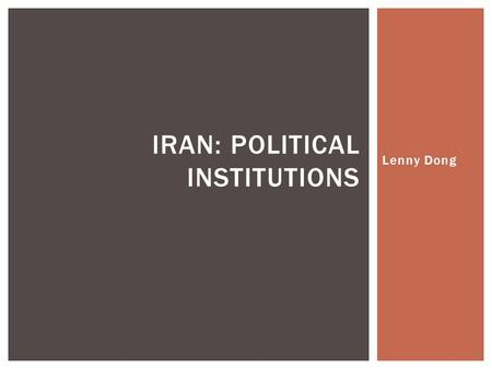 Lenny Dong IRAN: POLITICAL INSTITUTIONS.  Single handedly the most powerful political figure in the country  Can:  Overrule or dismiss the president.