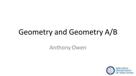 Geometry and Geometry A/B Anthony Owen. Smart Core and Core Graduation Paths Core Graduation Math Requirements 4 Units – One (1) unit of Algebra or equivalent.