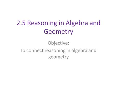 2.5 Reasoning in Algebra and Geometry