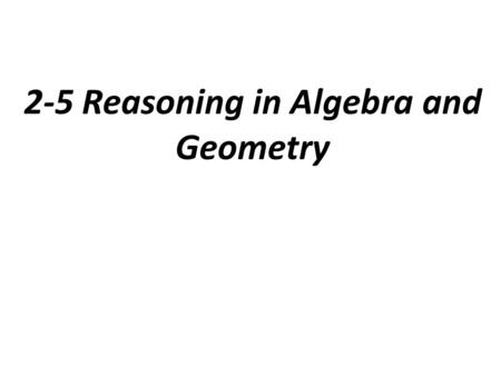 2-5 Reasoning in Algebra and Geometry. Properties of Equality.