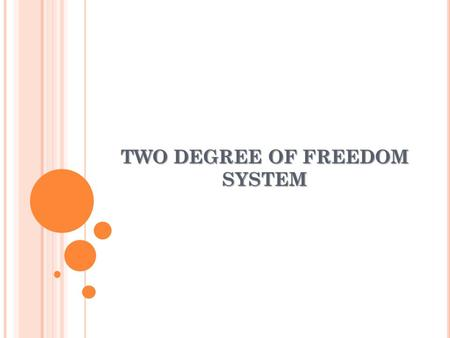 TWO DEGREE OF FREEDOM SYSTEM. INTRODUCTION Systems that require two independent coordinates to describe their motion; Two masses in the system X two possible.