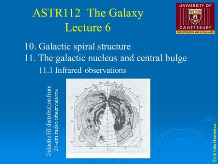 ASTR112 The Galaxy Lecture 6 Prof. John Hearnshaw 10. Galactic spiral structure 11. The galactic nucleus and central bulge 11.1 Infrared observations Galactic.