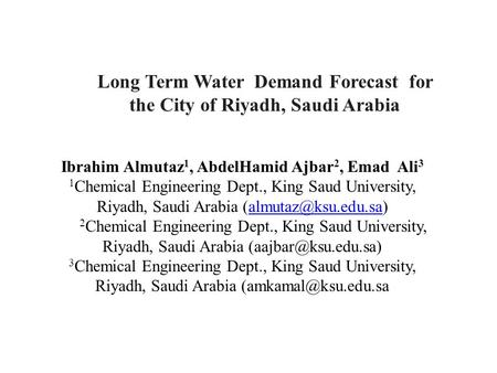 Ibrahim Almutaz 1, AbdelHamid Ajbar 2, Emad Ali 3 1 Chemical Engineering Dept., King Saud University, Riyadh, Saudi Arabia