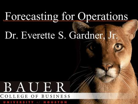 1 Forecasting for Operations Dr. Everette S. Gardner, Jr.