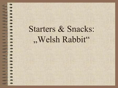 "Starters & Snacks: ""Welsh Rabbit"". Ingredients: Serves 4 4 thick slices of bread, crusts removed 25g butter 225g grated mature Cheddar cheese 5ml mustard."