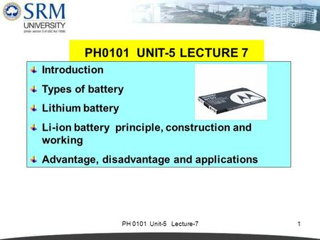 PH0101 UNIT-5 LECTURE 7 Introduction Types of battery Lithium battery