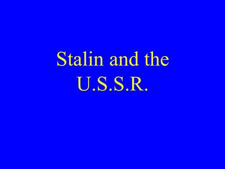 "Stalin and the U.S.S.R.. War Communism Campaign to extract ""surplus"" wheat Campaign against ""Kulaks"" Results – –Grain decline from 78 million tons (1913)"
