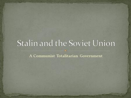 "A Communist Totalitarian Government. Stalin claimed that Russia had suffered due to its economy being ""backwards,"" focusing on agriculture and not industry."