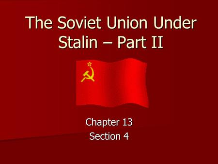 The Soviet Union Under Stalin – Part II Chapter 13 Section 4.