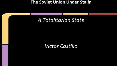 A Totalitarian State Victor Castillo The Soviet Union Under Stalin.