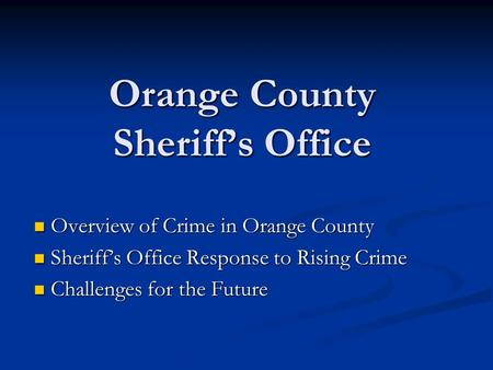 Orange County Sheriff's Office Overview of Crime in Orange County Overview of Crime in Orange County Sheriff's Office Response to Rising Crime Sheriff's.