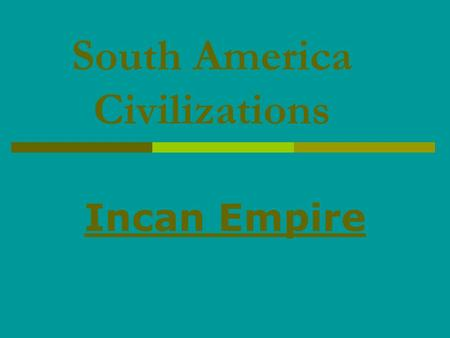 South America Civilizations Incan Empire. Geography of South America  The Andes mountains have several impacts on life in S. America. Provide large amounts.