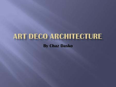 By Chaz Dasko. Aspects of art deco -Electric or artistic design style. -Has roots in Paris from the Arts Decoratif Fair during the 1920s. -Flourished.