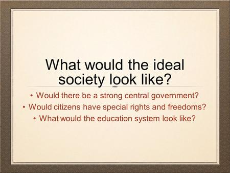 What would the ideal society look like?