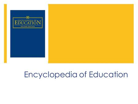 Encyclopedia of Education Format & Arrangement  Print and Electronic eBook format  8 volumes  850 articles arranged alphabetically by topic  Articles.