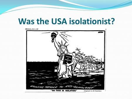 Was the USA isolationist?. Learning objective – to be able to reach a judgement about how far USA was isolationist between 1920 and 1941. I can describe.