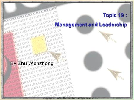 Copyright © 2002 by Harcourt, Inc. All rights reserved. Topic 19 : Management and Leadership By Zhu Wenzhong.