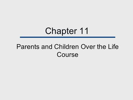 Chapter 11 Parents and Children Over the Life Course.