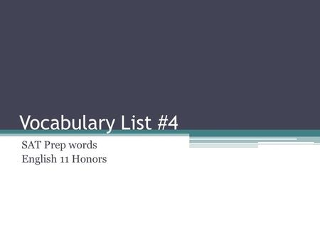 Vocabulary List #4 SAT Prep words English 11 Honors.