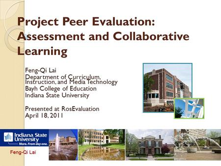1 Feng-Qi Lai Project Peer Evaluation: Assessment and Collaborative Learning Feng-Qi Lai Department of Curriculum, Instruction, and Media Technology Bayh.