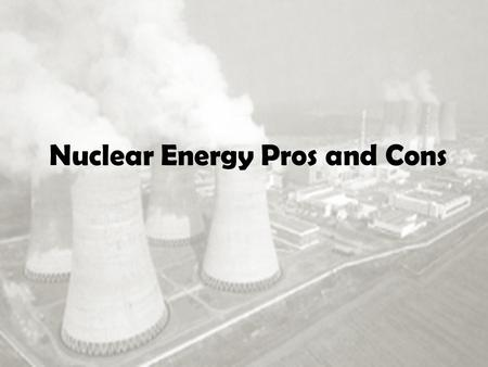 Nuclear Energy Pros and Cons. Pros: Low Pollution Nuclear power has a lot fewer greenhouse emissions than the burning of fossil fuels. Nuclear energy.