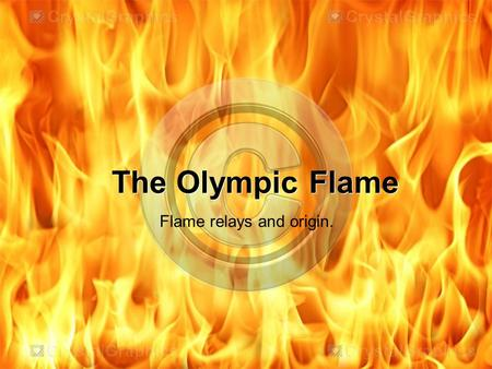 The Olympic Flame The Olympic Flame Flame relays and origin.