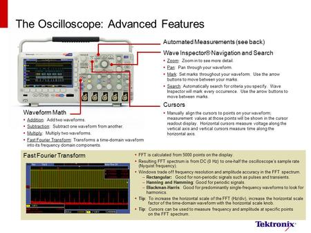 The Oscilloscope: Advanced Features Wave Inspector® Navigation and Search  Zoom: Zoom in to see more detail.  Pan: Pan through your waveform.  Mark: