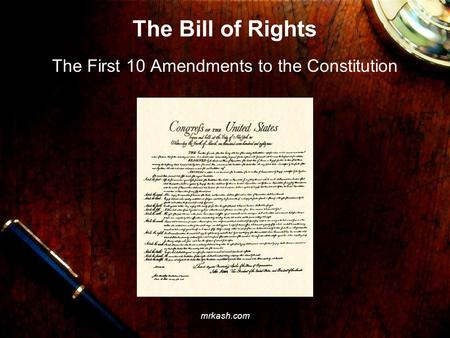The Bill of Rights The First 10 Amendments to the Constitution mrkash.com.