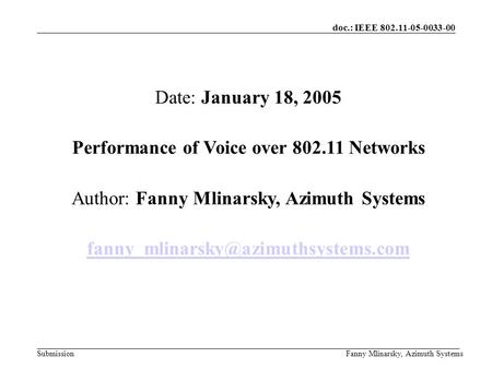 Doc.: IEEE 802.11-05-0033-00 SubmissionFanny Mlinarsky, Azimuth Systems Date: January 18, 2005 Performance of Voice over 802.11 Networks Author: Fanny.